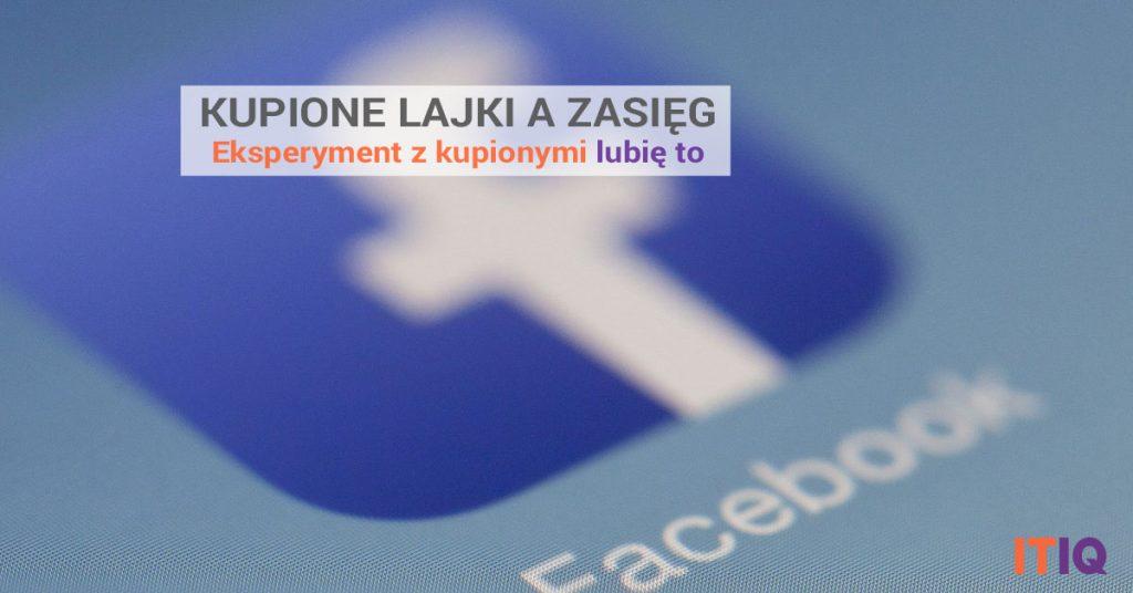 Czy Warto Kupic Lajki Do Posta Facebook Test Zasiegu Bez I Z Kupionymi Lubie To